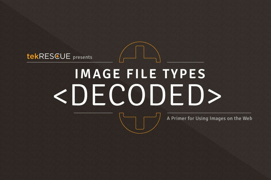 tekRESCUE present: [Infographic] Image File Types Decoded: A primer for using images on the web.