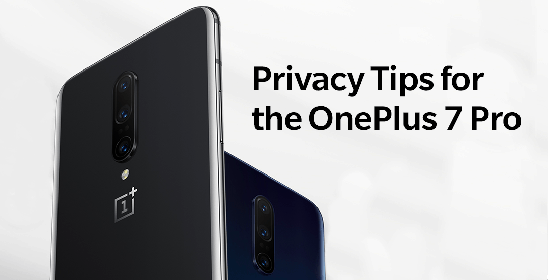 Privacy Tips for the OnePlus 7 Pro - OnePlus Community