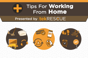 Tips for Working from Home Presented by tekRESCUE