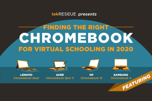 tekRESCUE presents: Finding the Right Chromebook for Virtual Schooling in 2020